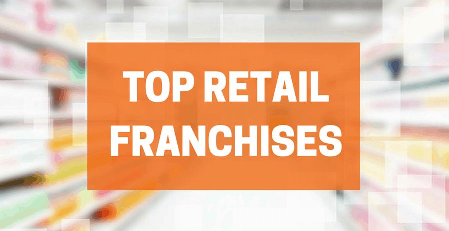 top retail franchises to own \u2013 franchisestop retail franchises to own