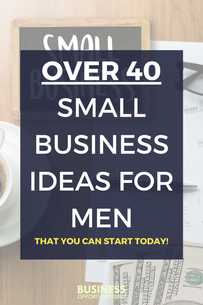 Are you thinking you want to become an entrepreneur but just need one idea to get started? Here's over 40 small business ideas for men that you can start today! Some business ideas are online and home based, while other require going to locations.